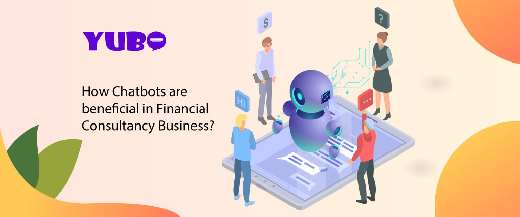 How Chatbots are beneficial in Financial Consultancy Business