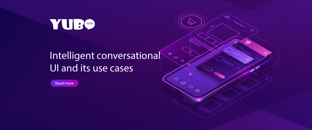 Intelligent conversational UI and its use cases