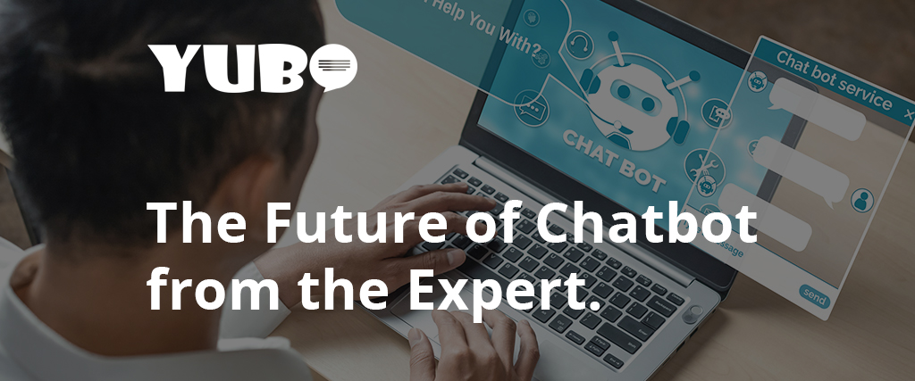 The Future of Chatbot from the Expert