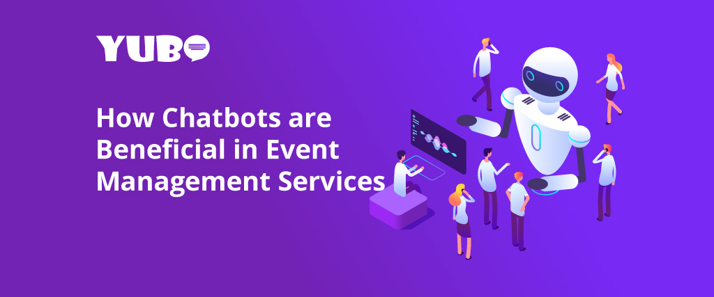 Chatbots are beneficial in Event Management Business Chatbot for Events