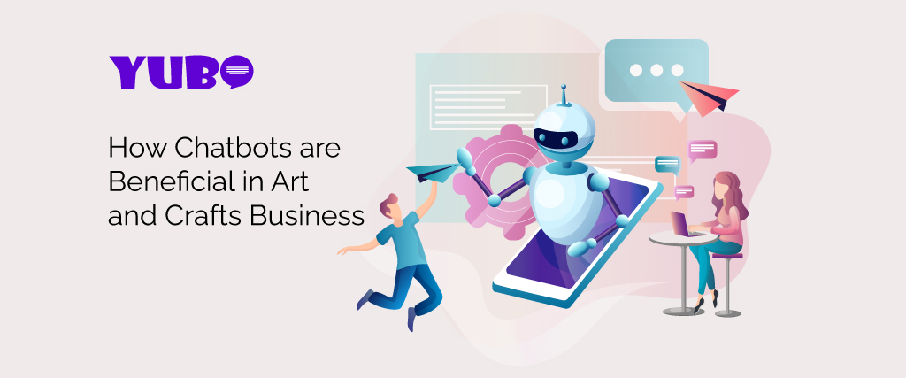 how chatbots are beneficial in art and crafts business customer support chatbot