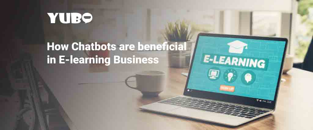 how chatbots are beneficial in e learning business