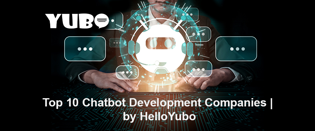 Top 10 Chatbot Development Companies by HelloYubo
