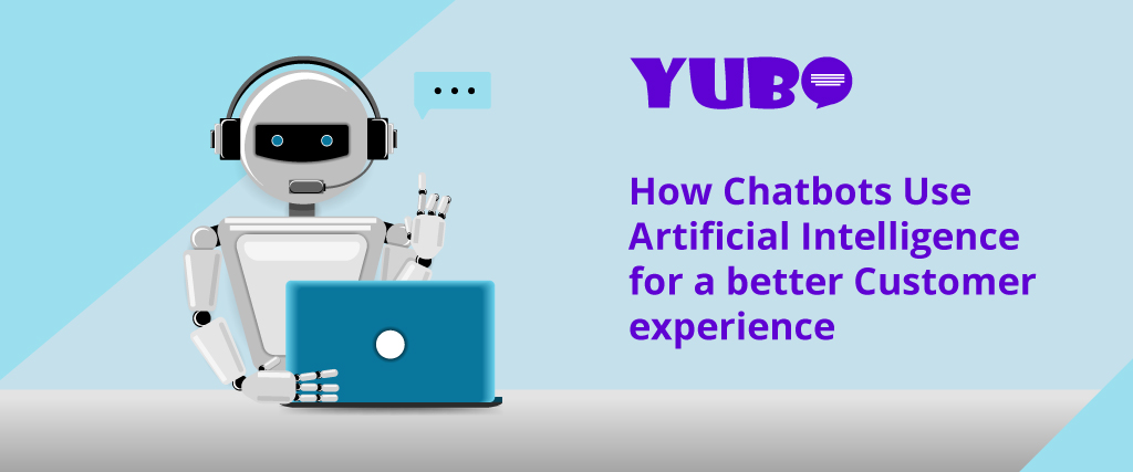How Chatbots Use Artificial Intelligence for a Better Customer Experience