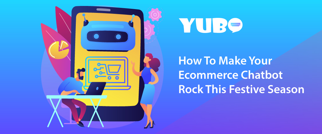 How To Make Your Ecommerce Chatbot Rock This Festive Season