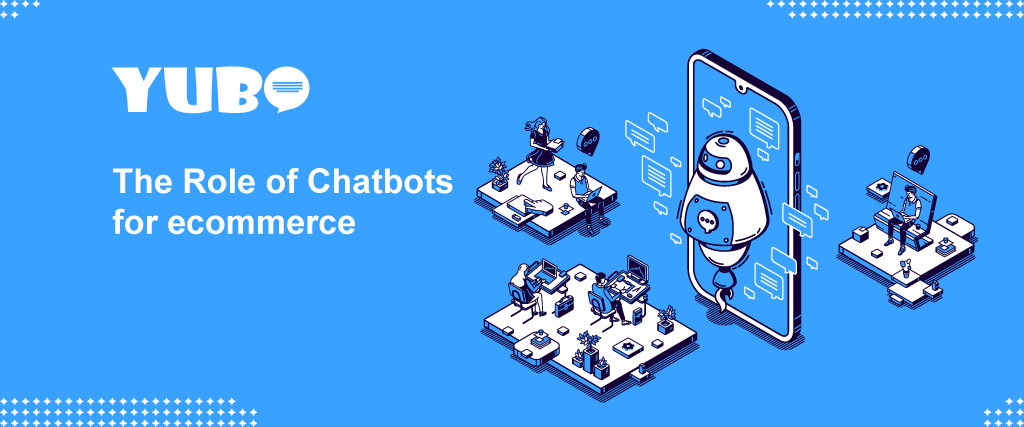 The Role of Chatbot For Ecommerce