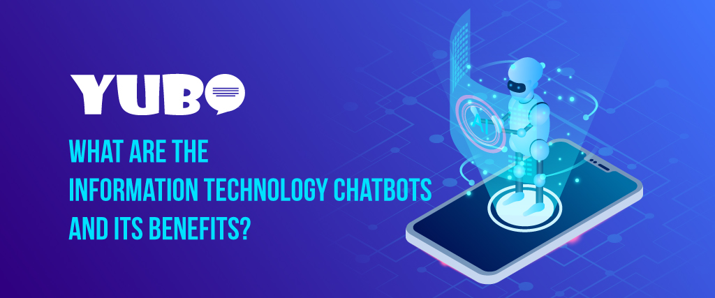 What are the Information Technology Chatbots and its benefits