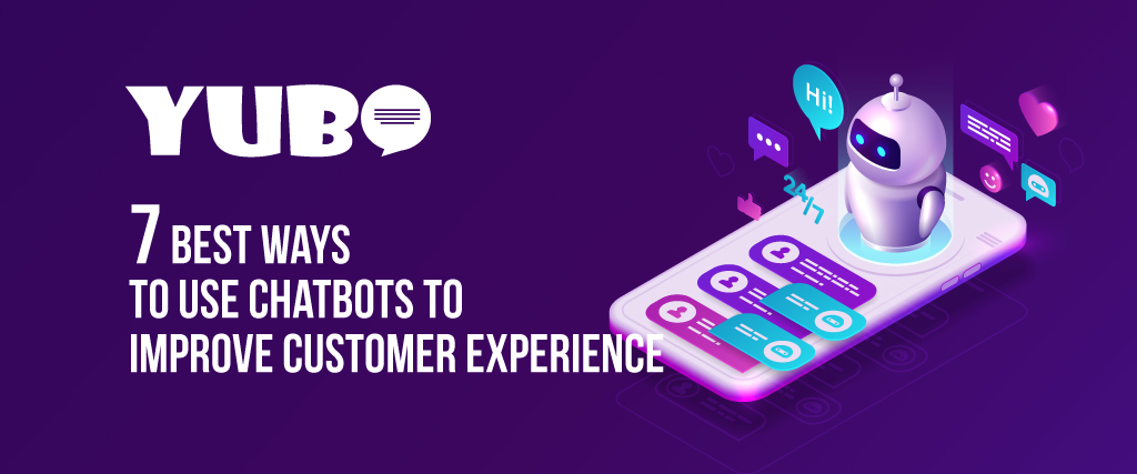 7 Best Ways to Use Chatbots for Customer Experience