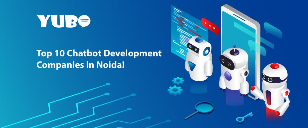 Top 10 Chatbot Development Companies in Noida!
