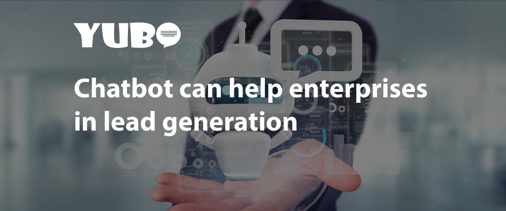 A chatbots can help enterprises for lead generation