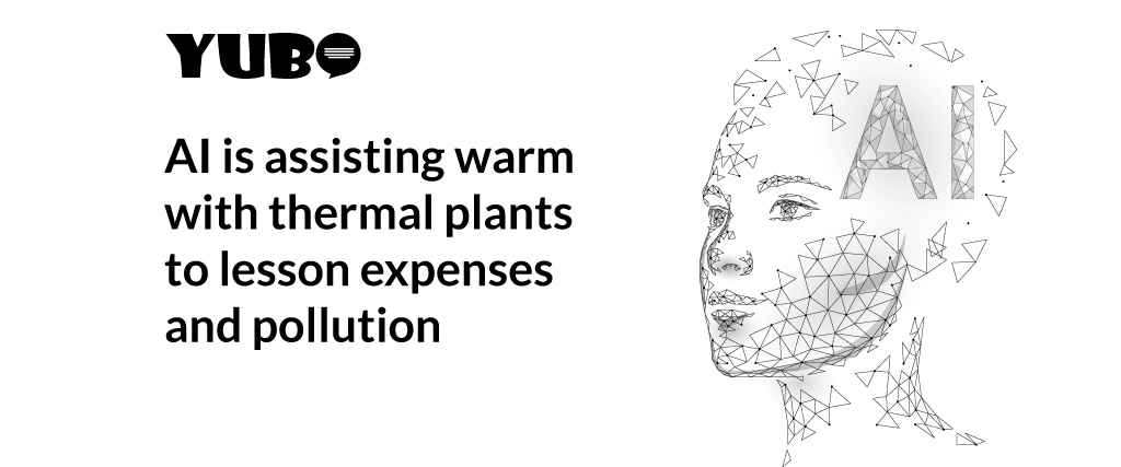 ai is assisting warm with thermal plants to lessen expenses and pollution