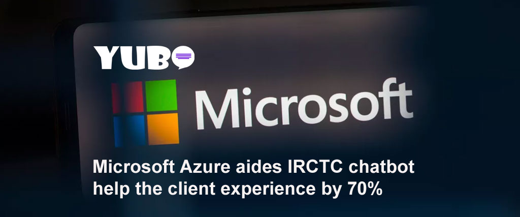 microsoft azure aides irctc chatbot help the client experience by 70