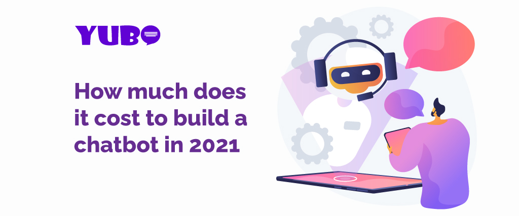 How much does it cost to build a chatbot in 2021