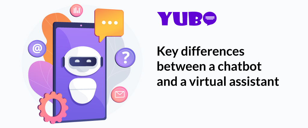 Key differences between a chatbot and a virtual assistant